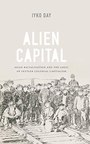 9780822360797: Alien Capital: Asian Racialization and the Logic of Settler Colonial Capitalism