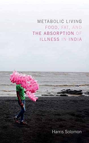 Metabolic Living: Food, Fat, and the Absorption of Illness in India (Hardback): Harris Solomon