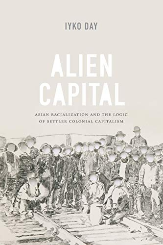 9780822360933: Alien Capital: Asian Racialization and the Logic of Settler Colonial Capitalism
