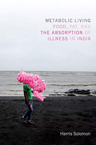 9780822361015: Metabolic Living: Food, Fat, and the Absorption of Illness in India (Critical Global Health: Evidence, Efficacy, Ethnography)