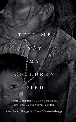 Tell Me Why My Children Died: Rabies, Indigenous Knowledge, and Communicative Justice (Hardback): ...