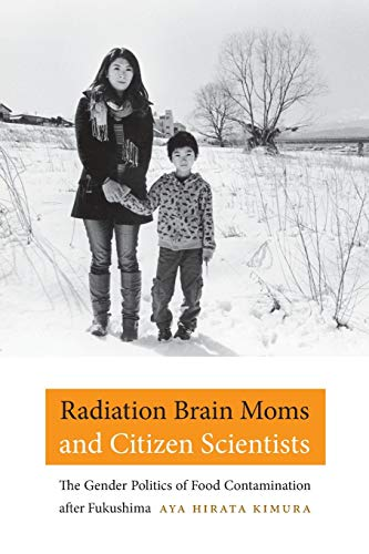 9780822361992: Radiation Brain Moms and Citizen Scientists: The Gender Politics of Food Contamination after Fukushima