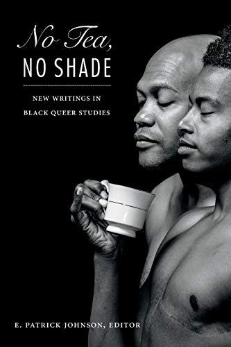 No Tea, No Shade: New Writings in Black Queer Studies: E. Patrick Johnson