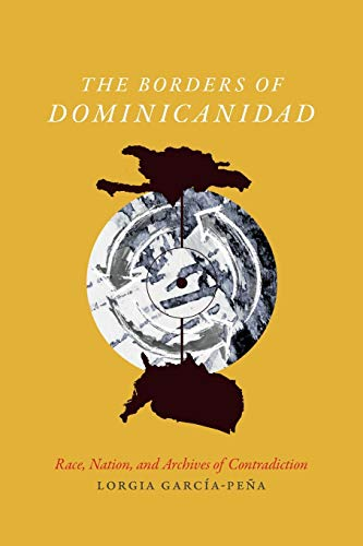 9780822362623: The Borders of Dominicanidad: Race, Nation, and Archives of Contradiction
