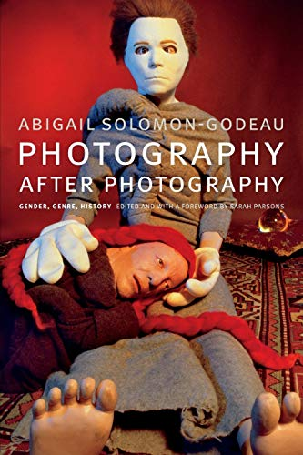 Photography after Photography: Gender, Genre, History 9780822362661 Presenting two decades of work by Abigail Solomon-Godeau, Photography after Photographyis an inquiry into the circuits of power that sh