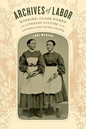 Archives of Labor: Working-Class Women and Literary: Merish, Lori