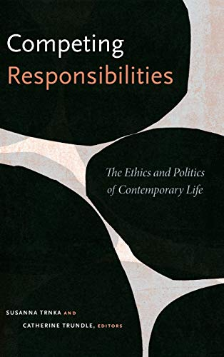 Competing Responsibilities: The Ethics and Politics of Contemporary Life: Duke University Press ...