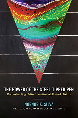 9780822363682: The Power of the Steel-tipped Pen: Reconstructing Native Hawaiian Intellectual History