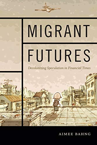9780822363798: Migrant Futures: Decolonizing Speculation in Financial Times