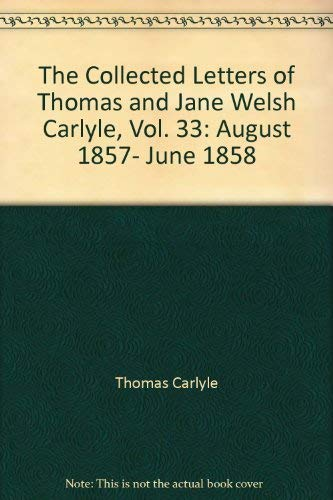 9780822366478: The Collected Letters of Thomas and Jane Welsh Carlyle, Vol. 33: August 1857- June 1858 (Collected Letters of Thomas & Jane Welsh Carlyle)