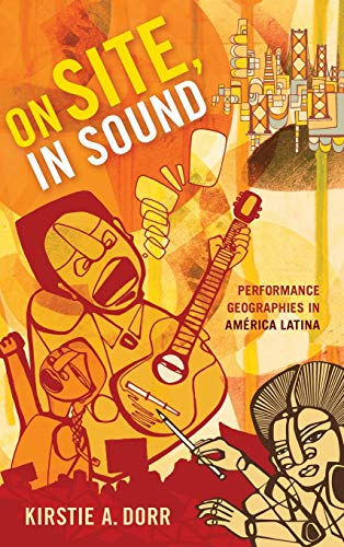 On Site, In Sound: Performance Geographies in America Latina (Refiguring American Music): Kirstie A...