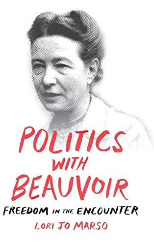 Politics with Beauvoir: Freedom in the Encounter: Lori Jo Marso