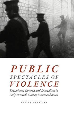 9780822369639: Public Spectacles of Violence: Sensational Cinema and Journalism in Early Twentieth-Century Mexico and Brazil