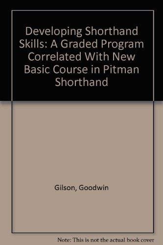 Developing Shorthand Skills: A Graded Program Correlated: Gilson, Goodwin; Mellinger,