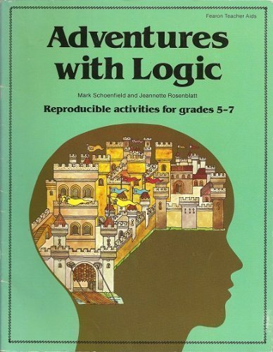 Adventures with Logic: Reproducible Activities for Grades: Mark Schoenfield, Jeannette