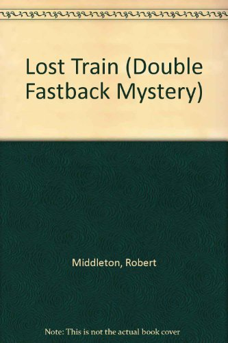 Lost Train (Double Fastback Mystery): Robert Middleton