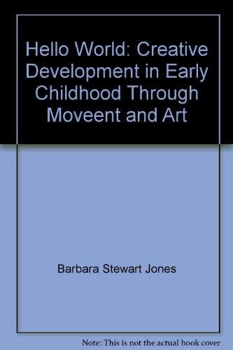Hello, World: Creative Development in Early Childhood Through Movement and Art (Fearon Teacher-Aid ...