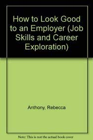9780822437338: HOW TO LOOK GOOD TO AN EMPLOYER (Job Skills and Career Exploration)