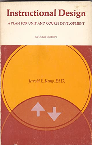Instructional Design: A Plan for Unit and: Jerrold E. Kemp