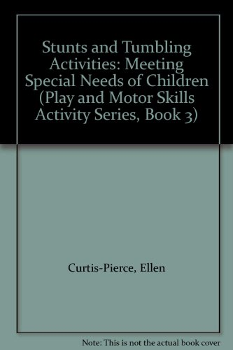 Stunts and Tumbling Activities: Meeting Special Needs of Children (Play and Motor Skills Activity ...