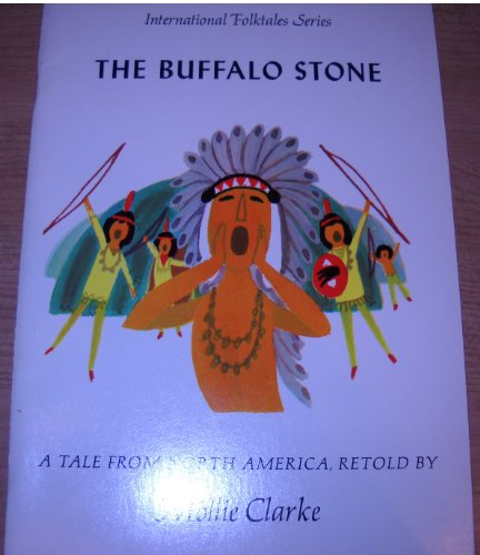 The Buffalo stone: A tale from North America (International folktales series): Clarke, Mollie