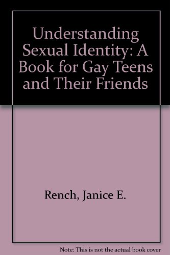 Understanding Sexual Identity: A Book for Gay Teens and Their Friends: Janice E. Rench