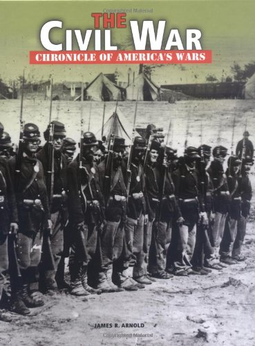 The Civil War (Chronicle of America's Wars): James R. Arnold