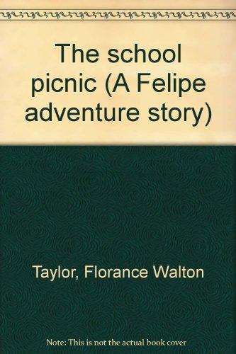 The school picnic (A Felipe adventure story): Taylor, Florance Walton