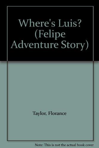 Where's Luis? - A Felipe Adventure Story: Taylor, Florance W