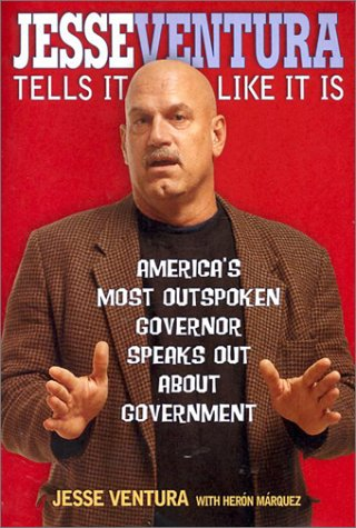 Jesse Ventura Tells It Like It Is: America's Most Outspoken Governor Speaks Out About ...