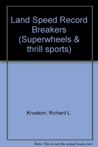 Land Speed Record-Breakers (Superwheels & Thrill Sports): Knudson, Richard L.
