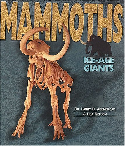 Mammoths : Ice-Age Giants: Larry D. Agenbroad;