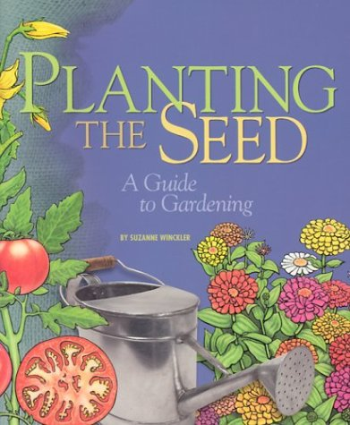Planting the Seed: A Guide to Gardening (Single Title): Winckler, Suzanne