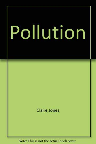 Pollution: the dangerous atom (A Real world book): Jones, Claire