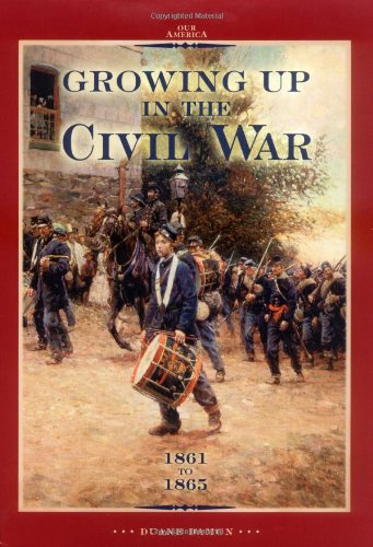 9780822506560: Growing Up in the Civil War 1861 to 1865 (Our America)
