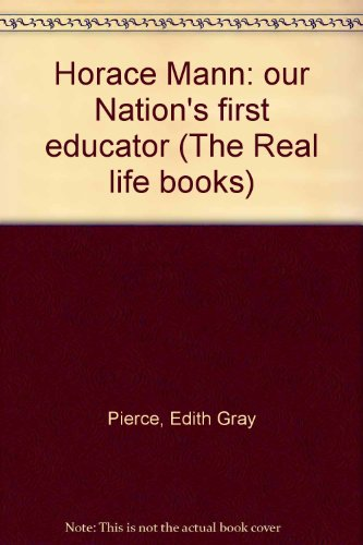 Horace Mann: our Nation's first educator (The: Edith Gray Pierce