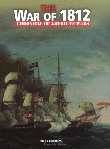 The War of 1812 (Chronicle of America's: Diana Childress