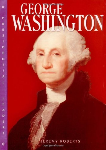 George Washington (Presidential Leaders): Roberts, Jeremy