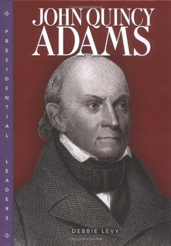 John Quincy Adams (Presidential Leaders): Levy, Debbie