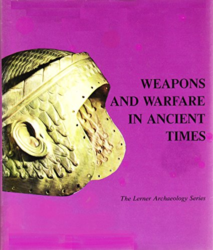 9780822508328: Weapons and Warfare in Ancient Times (THE LERNER ARCHAEOLOGY SERIES)