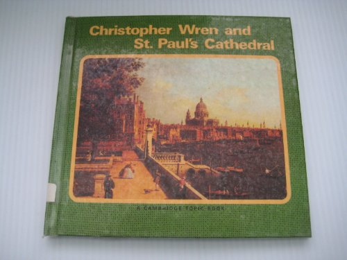 Christopher Wren and St. Paul's Cathedral (Cambridge Topic Book): Ronald D. Gray