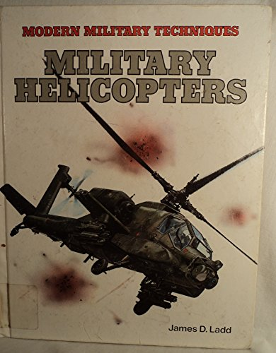 Military Helicopters (Modern Military Techniques): James Ladd
