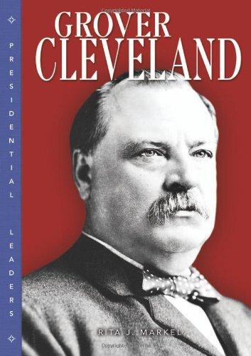 Grover Cleveland (Presidential Leaders): Markel, Rita J.