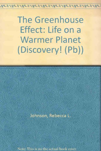 The Greenhouse Effect: Life on a Warmer: Rebecca L. Johnson