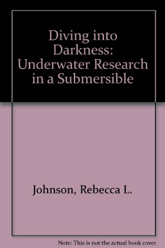 Diving into Darkness: A Submersible Explores the Sea: Rebecca L. Johnson