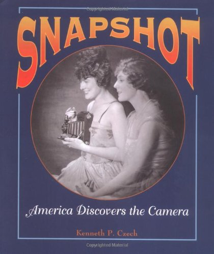 Snapshot: America Discovers the Camera (People's History): Kenneth P. Czch,