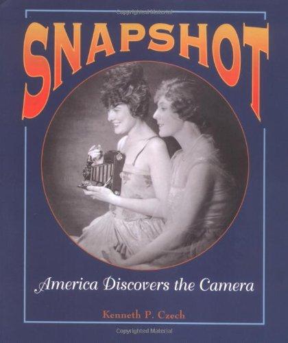 Snapshot: America Discovers the Camera (People's History): Czech, Ken, Czech,