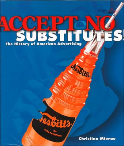 9780822517429: Accept No Substitutes: The History of American Advertising (People's History)