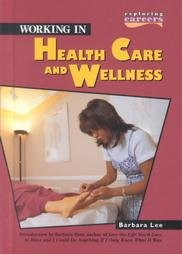 Working in Health Care and Wellness (Exploring Careers) (0822517604) by Barbara Lee
