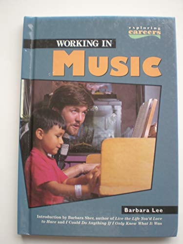 Working in Music (Exploring Careers) (0822517612) by Barbara Lee; Barbara Sher